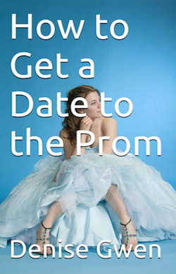 How to Get a Date to the Prom by Denise Gwen