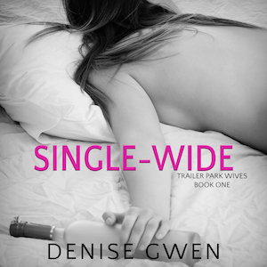 Trailer Park Wives: The Single-Wide Edition audiobook by Denise Gwen
