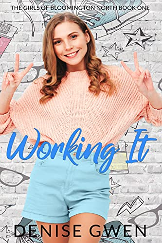 Working It:  The Girls of Bloomington North Book One